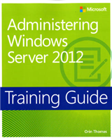 Administering Windows Server (R) 2012: Training Guide