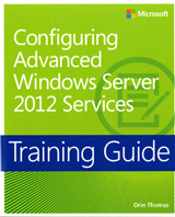 Configuring Windows Server (R) 2012 Advanced Services: Training Guide
