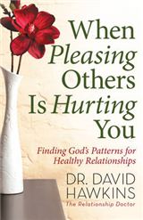 When Pleasing Others Is Hurting You: Finding God\'s Patterns for Healthy Relationships