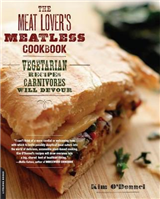 The Meat Lover\'s Meatless Cookbook: Vegetarian Recipes Carnivores Will Devour