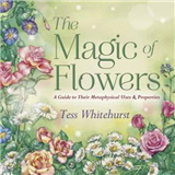 The Magic of Flowers: A Guide to Their Metaphysical Uses and Properties