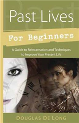 Past Lives for Beginners: A Guide to Reincarnation and Techniques to Improve Your Present Life