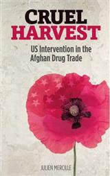 Cruel Harvest: US Intervention in the Afghan Drug Trade