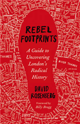 Rebel Footprints: A Guide to Uncovering London\'s Radical History