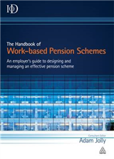 The Handbook of Work-based Pension Schemes: An Employer\'s Guide to Designing and Managing an Effective Pension Scheme