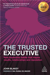 The Trusted Executive: Nine Leadership Habits that Inspire Results, Relationships and Reputation