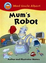 Start Reading: Mad Uncle Albert: Mum\'s Robot