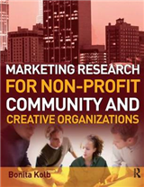 Marketing Research for Non-profit, Community and Creative Organizations: How to Improve Your Product, Find Customers and Effectively Promote Your Message