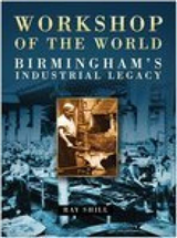 Workshop of the World: Birmingham\'s Industrial Heritage