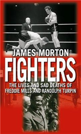 Fighters: The Lives and Sad Deaths of Freddie Mills and Randolph Turpin