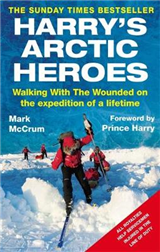 Harry\'s Arctic Heroes: Walking with the Wounded on the Expedition of a Lifetime