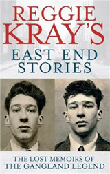 Reggie Kray\'s East End Stories: The lost memoirs of the gangland legend