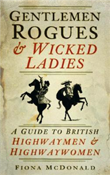 Gentlemen Rogues & Wicked Ladies: A Guide to British Highwaymen and Highwaywomen