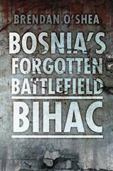 Bosnia\'s Forgotten Battlefield: Bihac