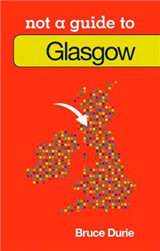 Not a Guide to: Glasgow