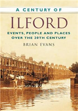 A Century of Ilford: Events, People and Places Over the 20th Century