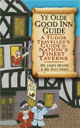 Ye Olde Good Inn Guide: A Tudor Traveller\'s Guide to the Nation\'s Finest Taverns