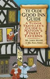 Ye Olde Good Inn Guide: A Tudor Traveller\'s Guide to the Nation\'s Finest Taverns