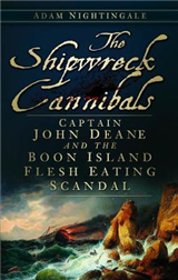 The Shipwreck Cannibals: Captain John Deane and the Boon Island Fleshing Eating Scandal