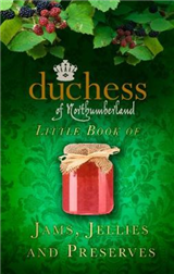 The Duchess of Northumberland\'s Little Book of Jams, Jellies and Preserves