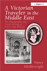 A Victorian Traveler in the Middle East: The Photography and Travel Writing of Annie Lady Brassey