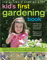 The Ultimate Step-by-step Kid\'s First Gardening Book: Fantastic Gardening Ideas for 5-12 Year Olds, from Growing Fruit and Vegetables to Wildlife Gardening and Craft Projects