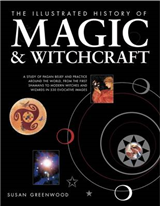 The Illustrated History of Magic & Witchcraft: A Study of Pagan Belief and Practice Around the World, from the First Shamans to Modern Witches and Wizards in 530 Evocative Images