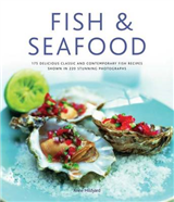 Fish & Seafood: 175 Delicious Classic and Contemporary Fish Recipes Shown in 220 Stunning Photographs