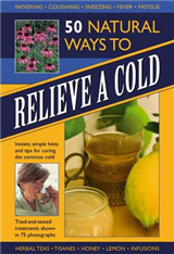50 Natural Ways to Relieve a Cold: Instant, Simple Hints and Tips to Curing the Common Cold
