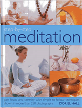 Step-by-step Meditation: Gain Focus and Serentiy with Simple-to-follow Techniques Shown in More Than 250 Photographs