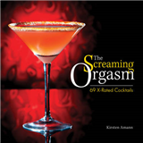 The Screaming Orgasm: 69 X-rated Cocktails