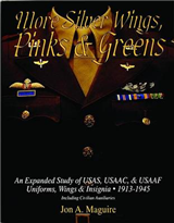 More Silver Wings, Pinks & Greens: An Expanded Study of USAS, USAAC, & USAAF Uniforms, Wings & Insignia, 1913-1945 Including Civilian Auxiliaries