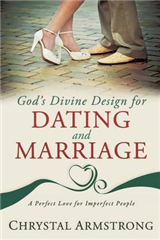 God\'s Divine Design for Dating and Marriage: A Perfect Love for Imperfect People