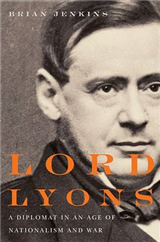 Lord Lyons: A Diplomat in an Age of Nationalism and War