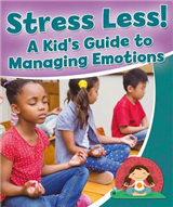 Stress Less! a Kid\'s Guide to Managing Emotions