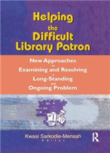 Helping the Difficult Library Patron: New Approaches to Examining and Resolving a Long-Standing and Ongoing Problem