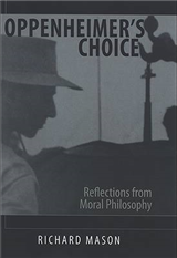 Oppenheimer\'s Choice: Reflections from Moral Philosophy