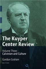 The Kuyper Centre Review: v. 3: Calvinism and Culture
