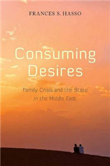 Consuming Desires: Family Crisis and the State in the Middle East