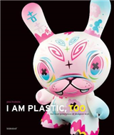 I Am Plastic, Too: Next Generation of Designer Toys