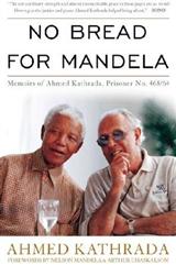 No Bread for Mandela: Memoirs of Ahmed Kathrada, Prisoner No. 468/64