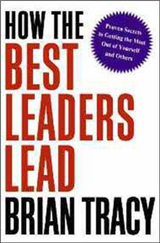 How the Best Leaders Lead: Proven Secrets to Getting the Most out of Yourself and Others: Proven Secrets to Getting the Most out of Yourself and Others