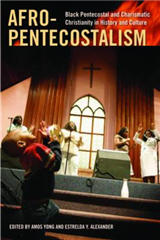 Afro-Pentecostalism: Black Pentecostal and Charismatic Christianity in History and Culture