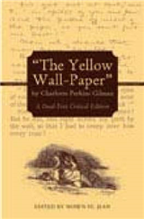 """The Yellow Wall-Paper"" by Charlotte Perkins Gilman: A Dual-Text Critical Edition"