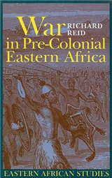War in Pre-Colonial Eastern Africa: The Patterns and Meanings of State-Level Conflict in the 19th Century