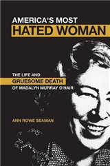 America\'s Most Hated Woman: The Life and Gruesome Death of Madalyn Murray O\'Hair