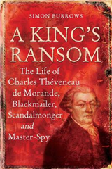 A King\'s Ransom: The Life of Charles Theveneau De Morande, Blackmailer, Scandalmonger and Master-spy
