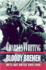 Bloody Bremen: Ike\'s Last Battle 1945
