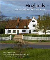 Hoglands: The Home of Henry and Irina Moore