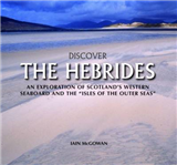 Discover the Hebrides: An Exploration of Scotland\'s Western Seaboard and the Isles of the Outer Seas